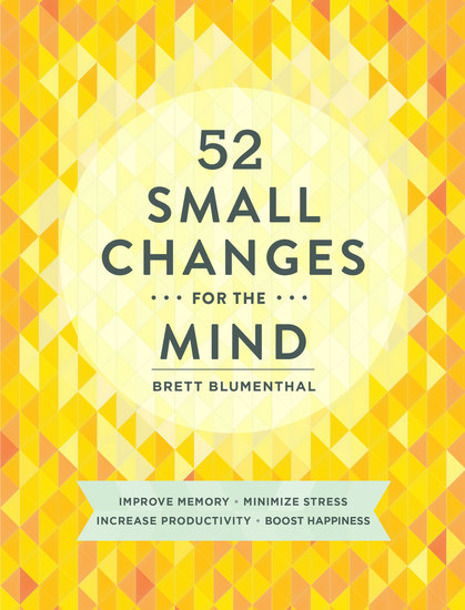 52 Small Changes for the Mind - Improve Memory * Minimize Stress * Increase Productivity * Boost Happiness - cover
