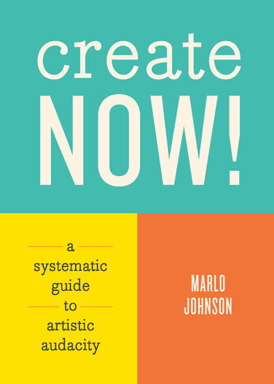 Create Now! - A Systematic Guide to Artistic Audacity - cover