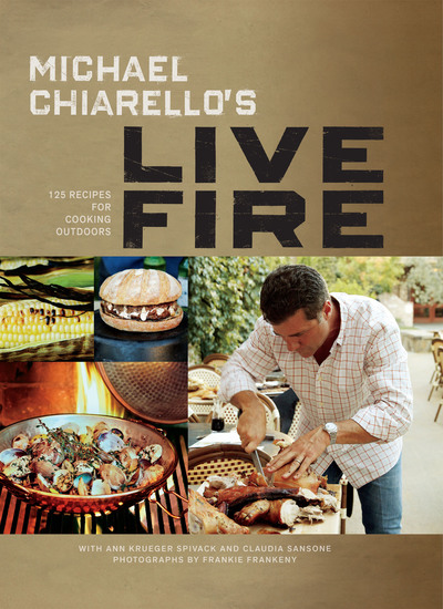 Michael Chiarello's Live Fire - 125 Recipes for Cooking Outdoors - cover