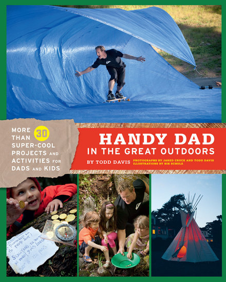 Handy Dad in the Great Outdoors - More Than 30 Super-Cool Projects and Activities for Dads and Kids - cover