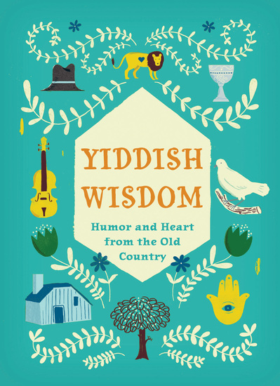Yiddish Wisdom - Humor and Heart from the Old Country - cover