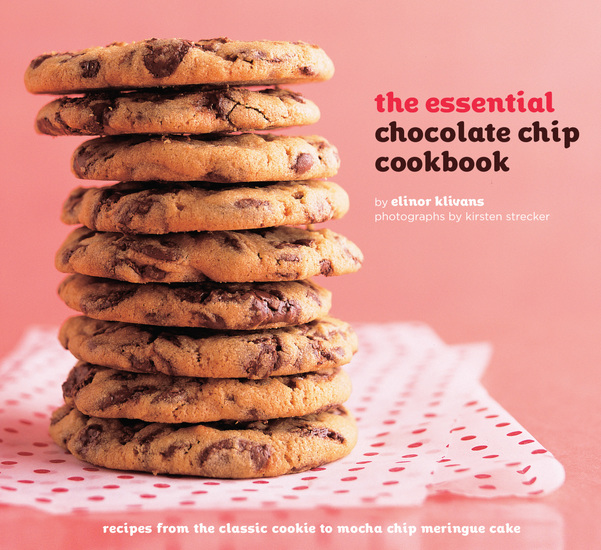 The Essential Chocolate Chip Cookbook - Recipes from the Classic Cookie to Mocha Chip Meringue Cake - cover