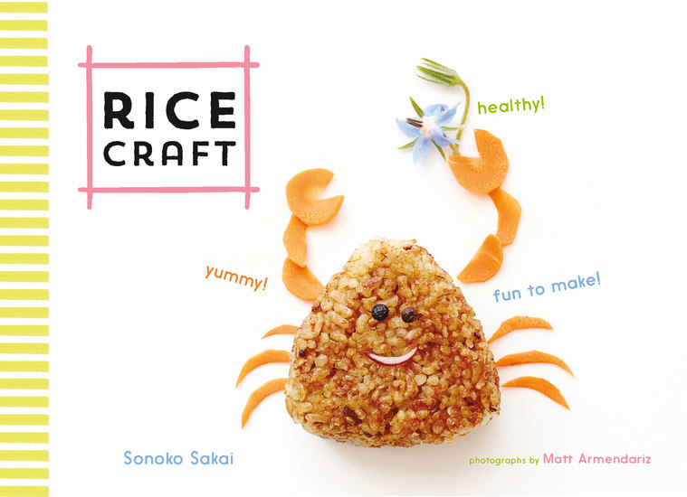 Rice Craft - Yummy! Healthy! Fun to Make! - cover