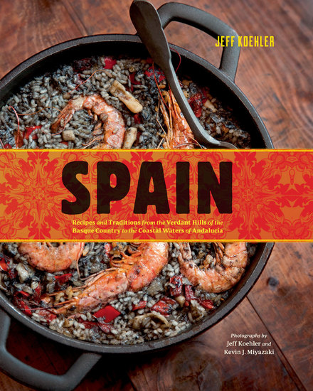 Spain - Recipes and Traditions from the Verdant Hills of the Basque Country to the Coastal Waters of Andalucia - cover
