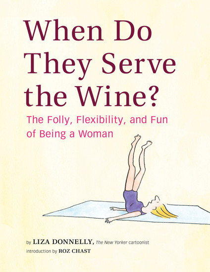 When Do They Serve the Wine? - The Folly Flexibility and Fun of Being a Woman - cover