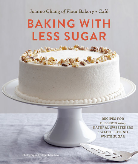 Baking with Less Sugar - Recipes for Desserts Using Natural Sweeteners and Little-to-No White Sugar - cover