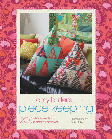 Amy Butler's Piece Keeping - 20 Stylish Projects that Celebrate Patchwork - cover