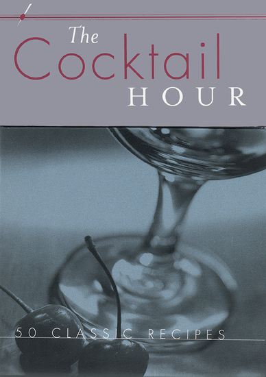 The Cocktail Hour: Reference to Go - 50 Classic Recipes - cover