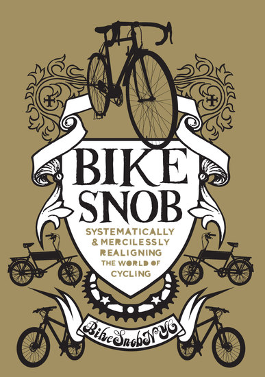 Bike Snob - Systematically & Mercilessly Realigning the World of Cycling - cover