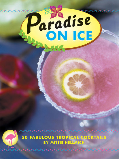 Paradise on Ice - 50 Fabulous Tropical Cocktails - cover