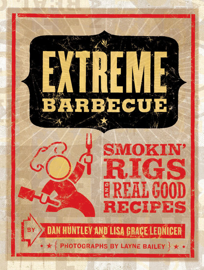Extreme Barbecue - Smokin' Rigs and 100 Real Good Recipes - cover