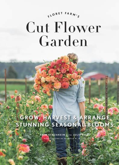 Floret Farm's Cut Flower Garden - Grow Harvest and Arrange Stunning Seasonal Blooms - cover