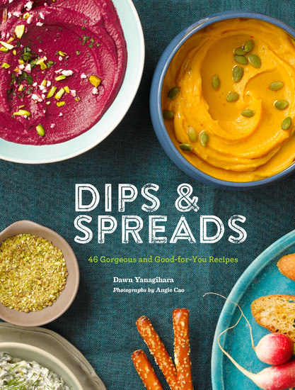 Dips & Spreads - 46 Gorgeous and Good-for-You Recipes - cover