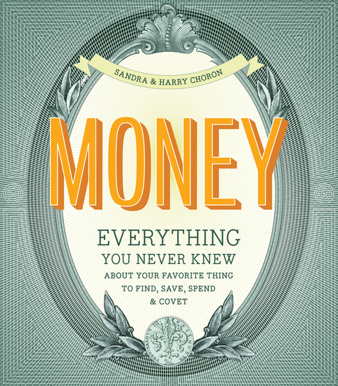 Money - Everything You Never Knew About Your Favorite Thing to Find Save Spend & Covet - cover