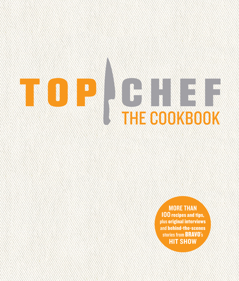 Top Chef: The Cookbook - Original Interviews and Recipes from Bravo's Hit Show - cover