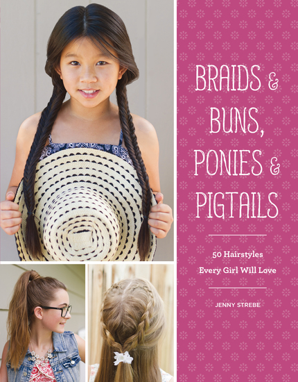 Braids & Buns Ponies & Pigtails - 50 Hairstyles Every Girl Will Love - cover