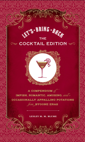 Let's Bring Back: The Cocktail Edition - A Compendium of Impish Romantic Amusing and Occasionally Appalling Potations from Bygone Eras - cover