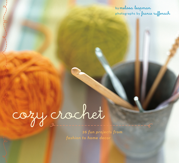 Cozy Crochet - Learn to Make 26 Fun Projects From Fashion to Home Decor - cover