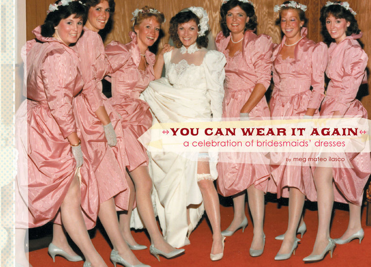 You Can Wear It Again - A Celebration of Bridesmaids' Dresses - cover
