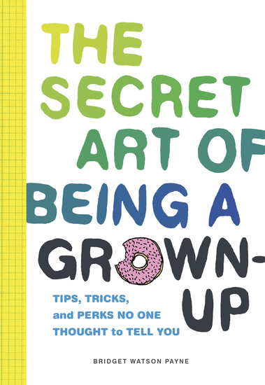 The Secret Art of Being a Grown-Up - Tips Tricks and Perks No One Thought to Tell You - cover