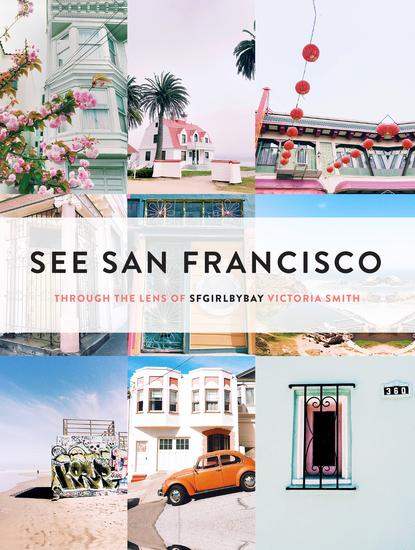See San Francisco - Through the Lens of SFGirlbyBay - cover