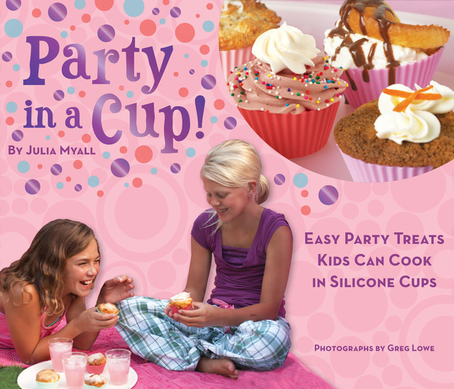 Party in a Cup - Easy Party Treats Kids Can Cook in Silicone Cups - cover