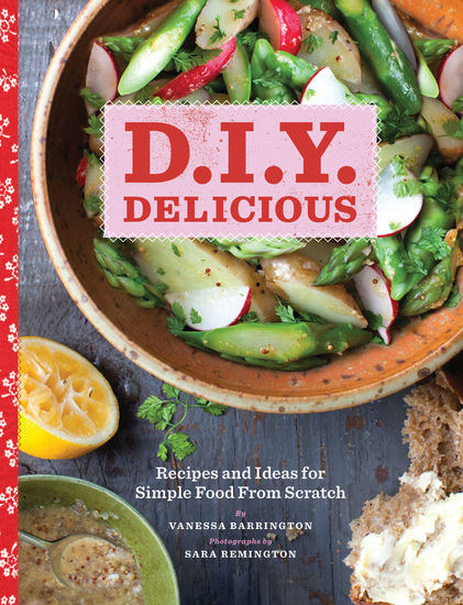 DIY Delicious - Recipes and Ideas for Simple Food from Scratch - cover