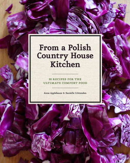 From a Polish Country House Kitchen - 90 Recipes for the Ultimate Comfort Food - cover