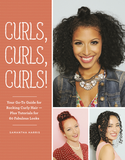 Curls Curls Curls - Your Go-To Guide for Rocking Curly Hair - Plus Tutorials for 60 Fabulous Looks - cover