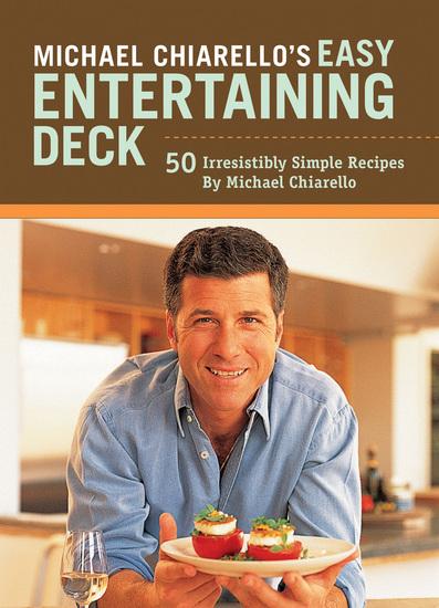 Michael Chiarello's Easy Entertaining Deck - 50 Irresistibly Simple Recipes - cover