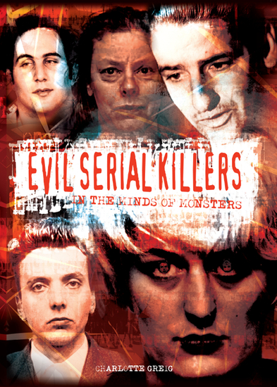 Evil Serial Killers - In the Minds of Monsters [Fully Illustrated] - cover