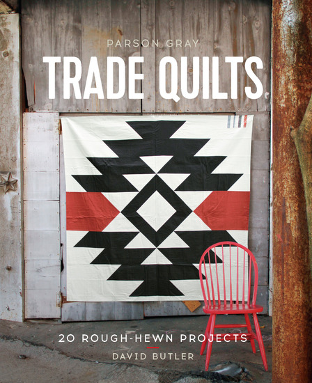Parson Gray Trade Quilts - 20 Rough-Hewn Projects - cover