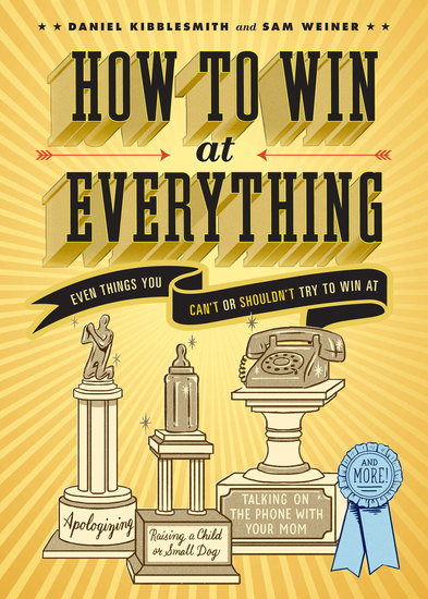 How to Win at Everything - Even Things You Can't or Shouldn't Try to Win At - cover