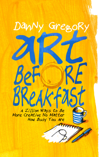Art Before Breakfast - A Zillion Ways to be More Creative No Matter How Busy You Are - cover
