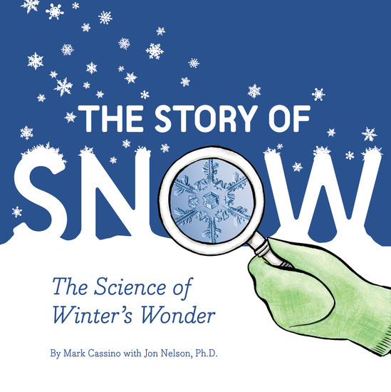 The Story of Snow - The Science of Winter's Wonder - cover