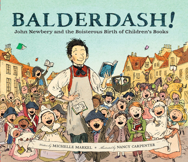 Balderdash! - John Newbery and the Boisterous Birth of Children's Books - cover