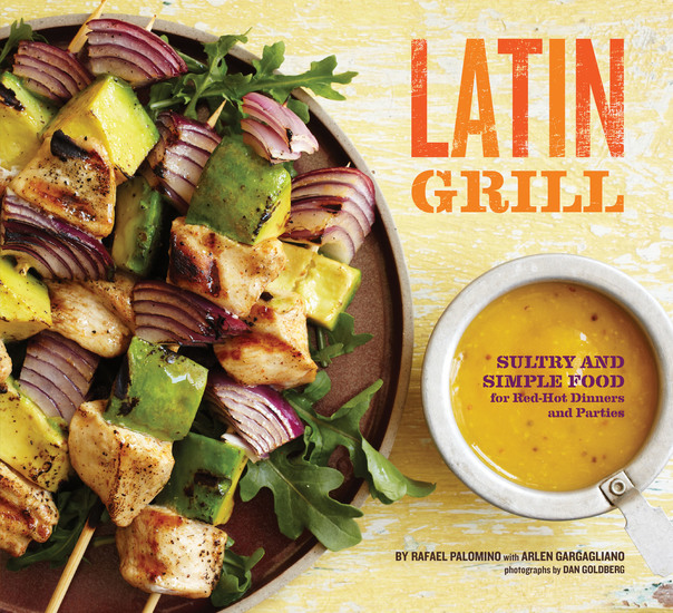 Latin Grill - Sultry and Simple Food for Red-Hot Dinners and Parties - cover