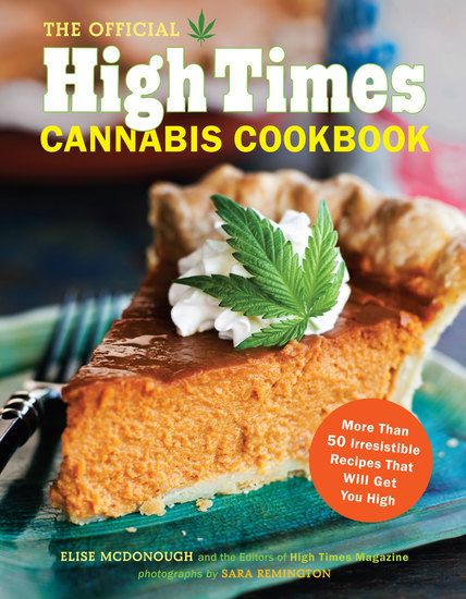 The Official High Times Cannabis Cookbook - More Than 50 Irresistible Recipes That Will Get You High - cover