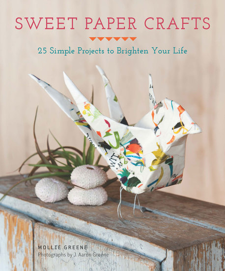 Sweet Paper Crafts - 25 Simple Projects to Brighten Your Life - cover