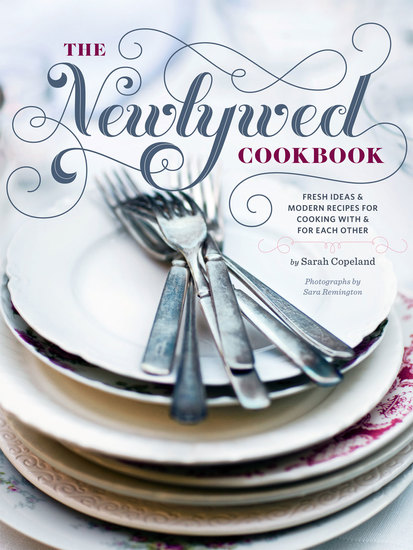 Newlywed Cookbook - Fresh Ideas & Modern Recipes for Cooking with & for Each Other - cover