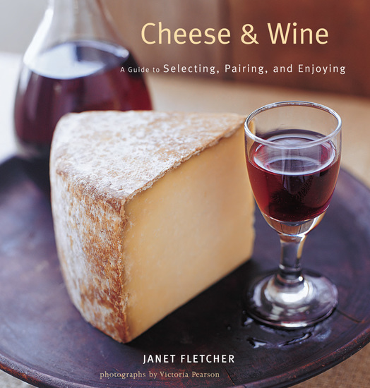 Cheese & Wine - A Guide to Selecting Pairing and Enjoying - cover