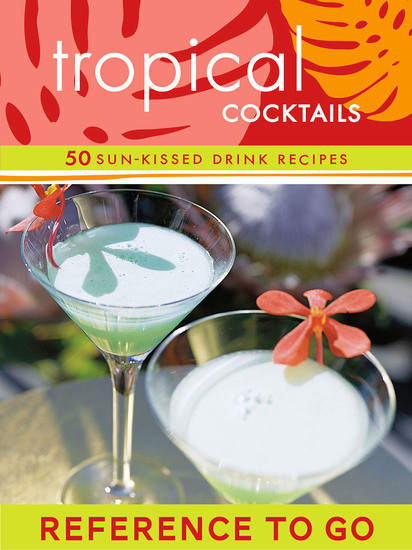 Tropical Cocktails: Reference to Go - 50 Sun-Kissed Drink Recipes - cover