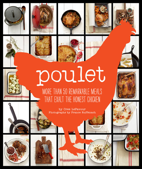 Poulet - More Than 50 Remarkable Recipes That Exalt the Honest Chicken - cover