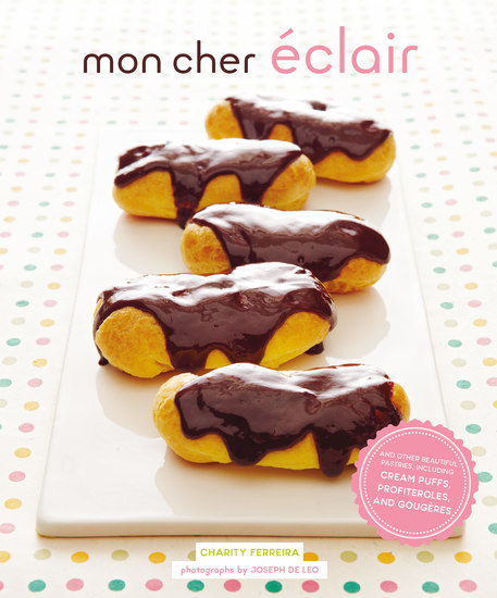 Mon Cher Eclair - And Other Beautiful Pastries including Cream Puffs Profiteroles and Gougeres - cover
