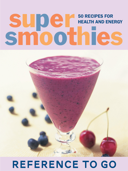 Super Smoothies: Reference to Go - 50 Recipes for Health and Energy - cover