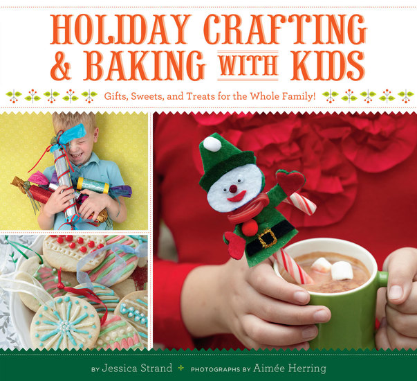 Holiday Crafting and Baking with Kids - Gifts Sweets and Treats for the Whole Family - cover