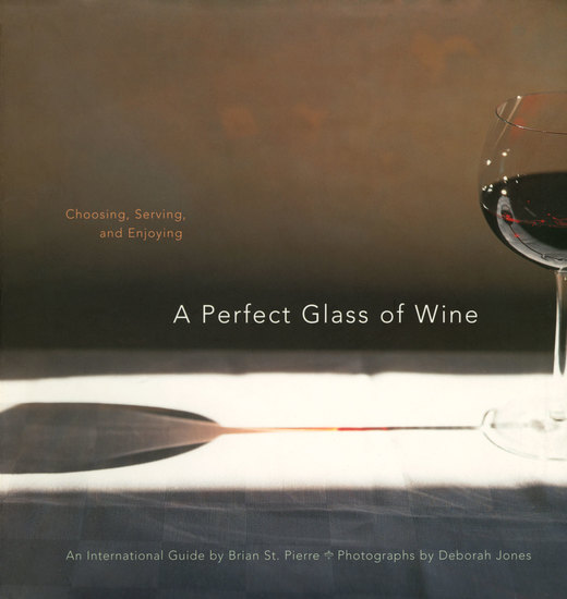 A Perfect Glass of Wine - Choosing Serving and Enjoying - cover