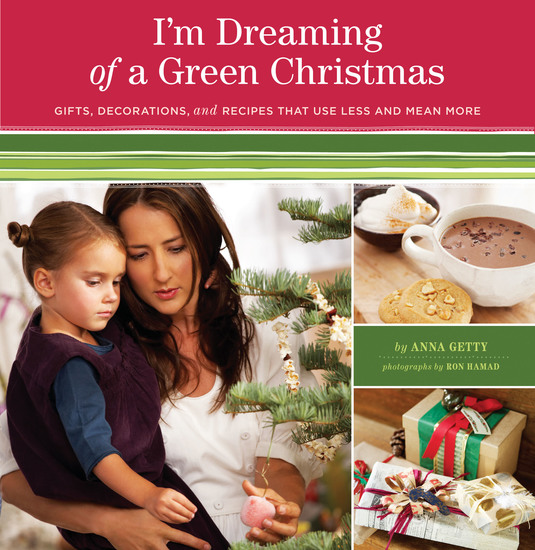 I'm Dreaming of a Green Christmas - Gifts Decorations and Recipes that Use Less and Mean More - cover