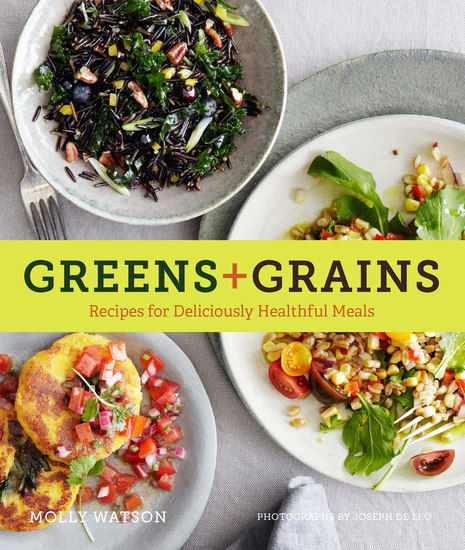 Greens + Grains - Recipes for Deliciously Healthful Meals - cover
