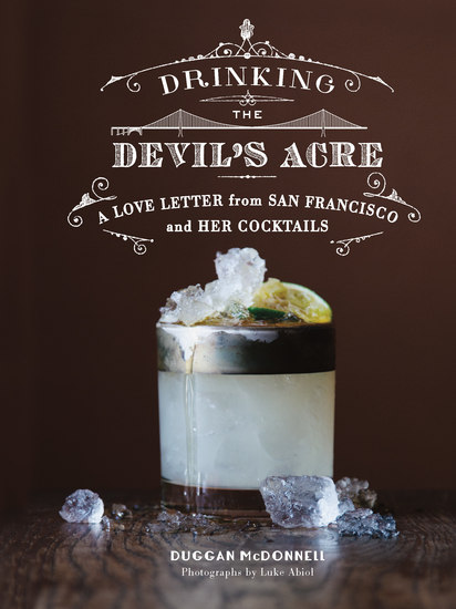 Drinking the Devil's Acre - A Love Letter from San Francisco and her Cocktails - cover